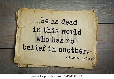 TOP-200. Aphorism by Johann Wolfgang von Goethe - German poet, statesman, philosopher and naturalist.He is dead in this world who has no belief in another.