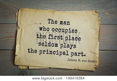 TOP-200. Aphorism by Johann Wolfgang von Goethe - German poet, statesman, philosopher and naturalist.The man who occupies the first place seldom plays the principal part.