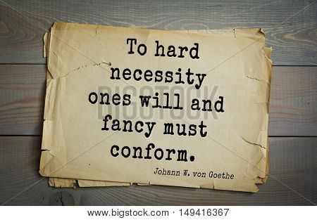TOP-200. Aphorism by Johann Wolfgang von Goethe - German poet, statesman, philosopher and naturalist.To hard necessity ones will and fancy must conform.