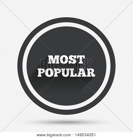 Most popular sign icon. Bestseller symbol. Circle flat button with shadow and border. Vector