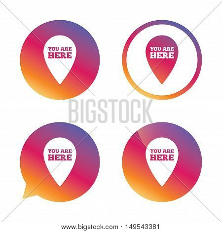 You are here sign icon. Info map pointer with your location. Gradient buttons with flat icon. Speech bubble sign. Vector