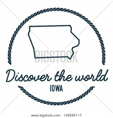 Iowa Map Outline. Vintage Discover The World Rubber Stamp With Iowa Map. Hipster Style Nautical Rubb