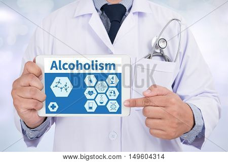 Alcoholism Doctor holding digital tablet Doctor work hard and Doctor medical