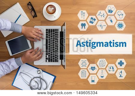 Astigmatism Doctor work hard and Doctor medical