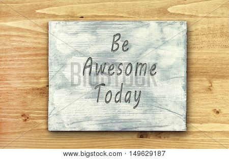 Vintage hipster motivational phrase note Be Awesome Today sign.