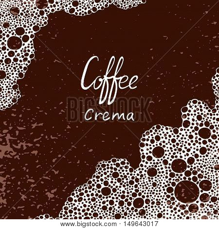 Coffee background. Vector illustration of coffee crema with place for text.