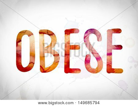 Obese Concept Watercolor Word Art