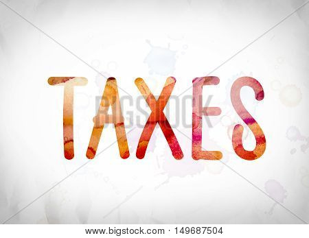 Taxes Concept Watercolor Word Art