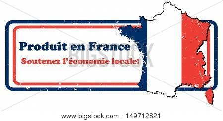 Made in France. Sustain local economy (French language: Produit en France, Soutenez l'economie locale). Print colors used. Contains the French map and flag