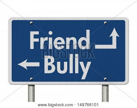 Difference between being a Bully or a Friend Blue Road Sign with text Bully and Friend isolated over white 3D Illustration