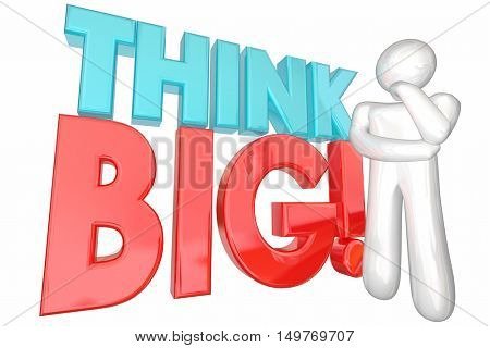 Think Big Huge Ideas Potential Dream Massive Potential Thinker 3d Illustration