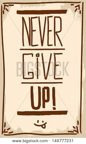 Never give up! Motivation. Text lettering of an inspirational quote. Creative poster.