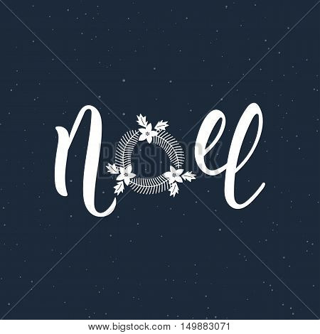 Noel handlettering modern inscription. Lettering Noel text with Christmas wreath. Holiday design art print for posters greeting cards design. Vector illustration