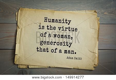 TOP-20. Aphorism by Adam Smith - the Scottish economist, philosopher-ethics.Humanity is the virtue of a woman, generosity that of a man.