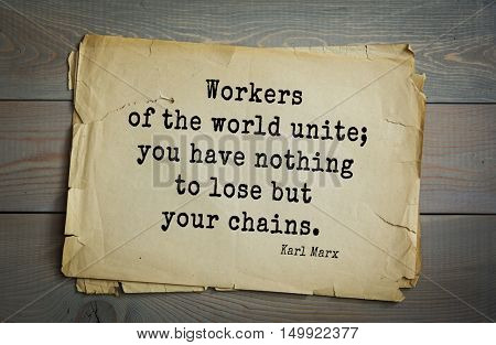 TOP-40. Aphorism by Karl Heinrich Marx (1818 - 1883) - German philosopher, sociologist, economist, writer, poet Workers of the world unite; you have nothing to lose but your chains.
