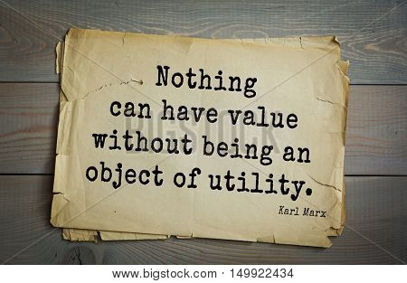 TOP-40. Aphorism by Karl Heinrich Marx (1818 - 1883) - German philosopher, sociologist, economist, writer, poet.  Nothing can have value without being an object of utility.
