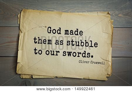 TOP-20. Aphorism by Oliver Cromwell - English statesman and military leader, head of the English Revolution.God made them as stubble to our swords.