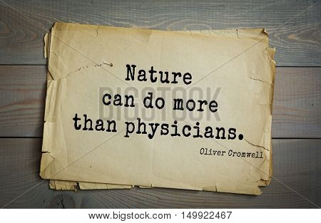 TOP-20. Aphorism by Oliver Cromwell - English statesman and military leader, head of the English Revolution.Nature can do more than physicians.