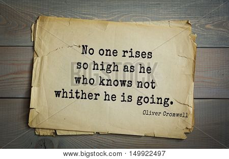TOP-20. Aphorism by Oliver Cromwell - English statesman and military leader, head of the English Revolution. No one rises so high as he who knows not whither he is going.