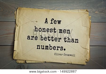 TOP-20. Aphorism by Oliver Cromwell - English statesman and military leader, head of the English Revolution.A few honest men are better than numbers.
