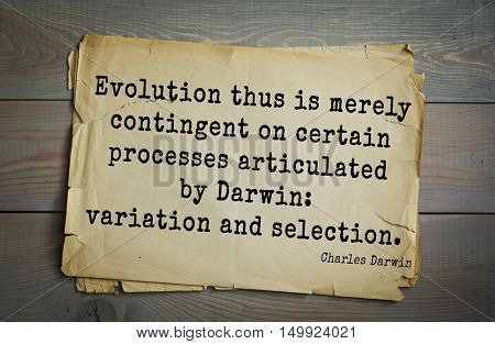 TOP-15. Aphorism by Charles Robert Darwin - English naturalist and explorer.Evolution thus is merely contingent on certain processes articulated by Darwin: variation and selection.