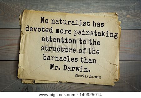 TOP-15. Aphorism by Charles Robert Darwin - English naturalist and explorer.No naturalist has devoted more painstaking attention to the structure of the barnacles than Mr. Darwin.