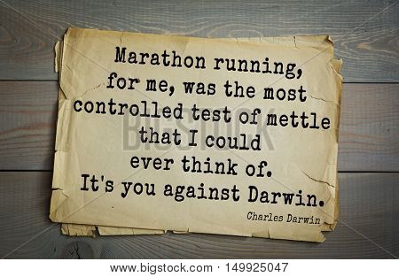 TOP-15. Aphorism by Charles Robert Darwin - English naturalist and explorer.Marathon running, for me, was the most controlled test of mettle that I could ever think of. It's you against Darwin.