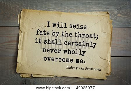 TOP-15. Aphorism by Ludwig van Beethoven - German composer and pianist.I will seize fate by the throat; it shall certainly never wholly overcome me.