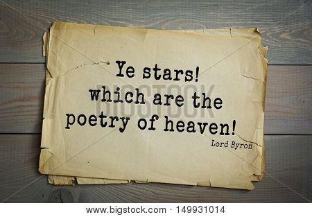 TOP-100. Aphorism by George Gordon Byron - British romantic poet.Ye stars! which are the poetry of heaven!