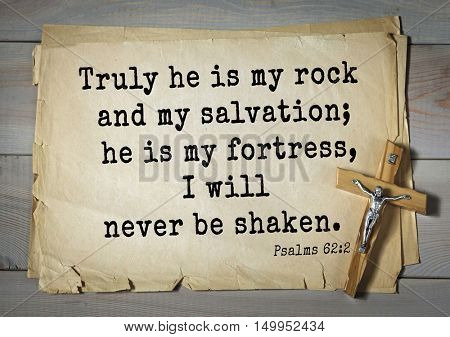 TOP-1000. Bible verses from Psalms.Truly he is my rock and my salvation; he is my fortress, I will never be shaken.