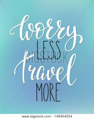 Worry less Travel more life style inspiration quotes lettering. Motivational quote typography. Calligraphy graphic design sign element. Vector Hand written style Quote design letter element.