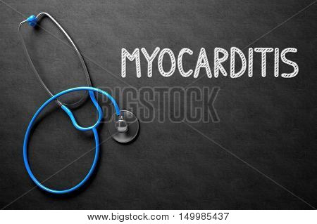 Medical Concept: Myocarditis -  Black Chalkboard with Hand Drawn Text and Blue Stethoscope. Top View. Medical Concept: Myocarditis on Black Chalkboard. 3D Rendering.