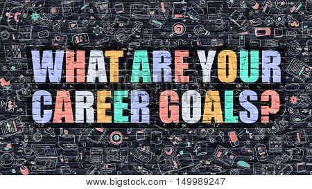 Multicolor Concept - What are Your Career Goals on Dark Brick Wall with Doodle Icons. What are Your Career Goals Business Concept. What are Your Career Goals on Dark Wall.