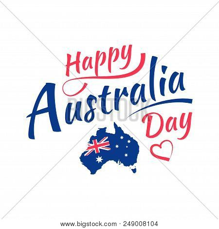 Happy Australia Day Lettering, Calligraphy. Map Of Australia With Flag. Isolated On White Background