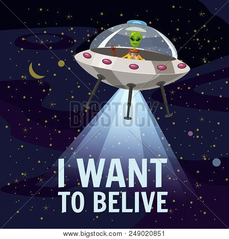 Ufo Poster. I Want To Belive. Flying Saucer, Alien, Cartoon Style