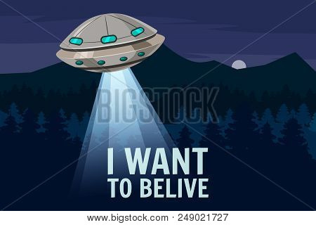 Ufo Poster. I Want To Belive. Flying Saucer, Alien, Sartoon Style