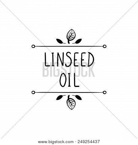 Vector, Linseed Oil Icon, Natural Frame, Black Doodle Drawing And Words, Packaging Label Template, B