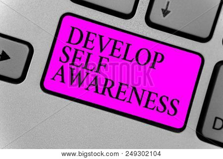 Handwriting text writing Develop Self Awareness. Concept meaning increase conscious knowledge of own character Computer program input software keyboard symbol button typing office work poster