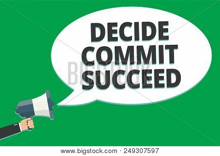 Handwriting Text Decide Commit Succeed. Concept Meaning Achieving Goal Comes In Three Steps Reach Yo