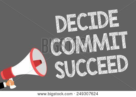 Text Sign Showing Decide Commit Succeed. Conceptual Photo Achieving Goal Comes In Three Steps Reach