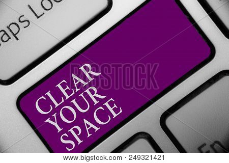 Handwriting Text Clear Your Space. Concept Meaning Clean Office Studio Area Make It Empty Refresh Re