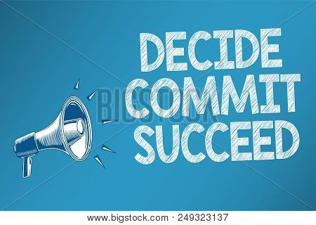Conceptual Hand Writing Showing Decide Commit Succeed. Business Photo Text Achieving Goal Comes In T