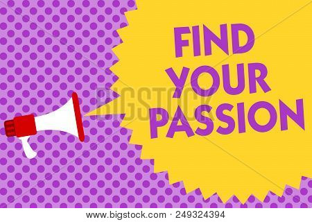 Writing Note Showing Find Your Passion. Business Photo Showcasing Seek Dreams Find Best Job Or Activ