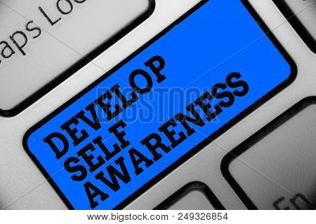 Word writing text Develop Self Awareness. Business concept for increase conscious knowledge of own character Computer program use software keyboard blue button typing office work poster