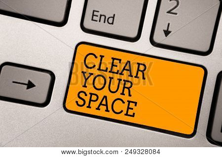 Handwriting Text Writing Clear Your Space. Concept Meaning Clean Office Studio Area Make It Empty Re