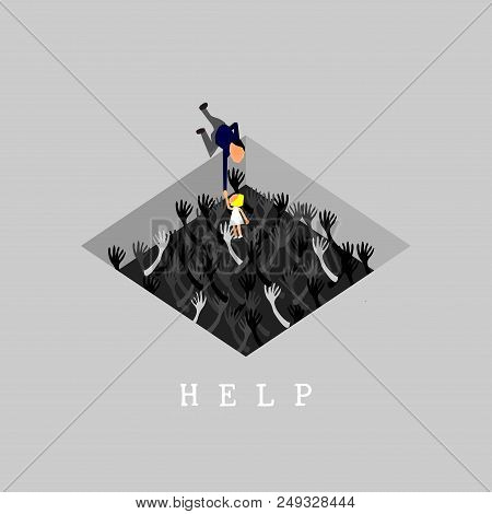 Help Concept,vector,businessman Tries To Pull A Woman Out Of A Hole With Many Hands Of People.