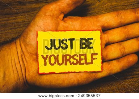 Conceptual Hand Writing Showing Just Be Yourself. Business Photo Showcasing Self Attitude Confidence