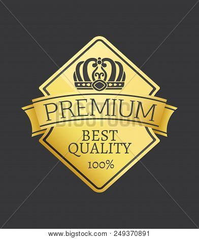 100 Quality Premium Exclusive Best Choice Golden Label With Monochrome Crown, Gold Seal Isolated On