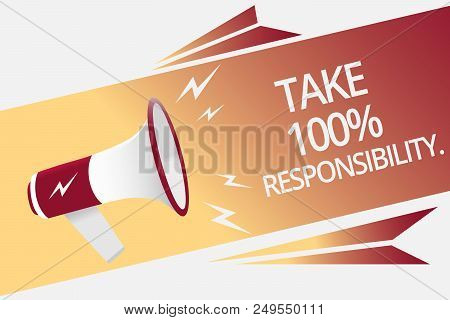 Conceptual Hand Writing Showing Take 100 Responsibility.. Business Photo Text Be Responsible For Lis