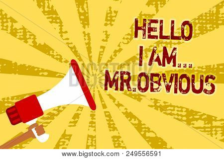 Conceptual Hand Writing Showing Hello I Am.. Mr.obvious. Business Photo Text Introducing Yourself As